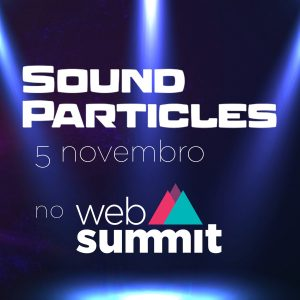 Sound Particles sobe ao palco na Web Summit