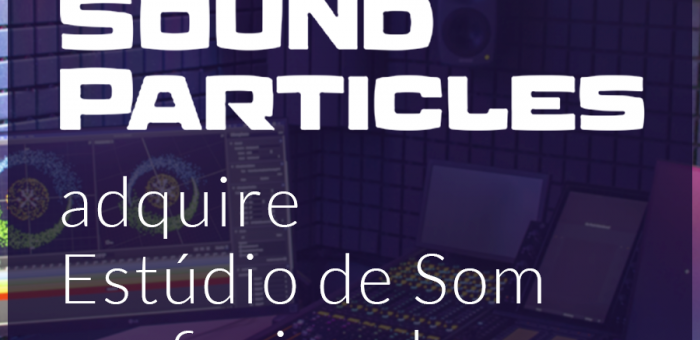 Sound Particles adquire Estúdio de Som profissional