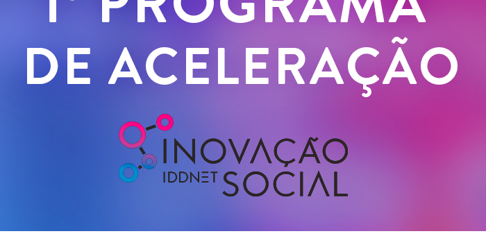 IDDNET – Inovação Social lança 1º Programa de Aceleração