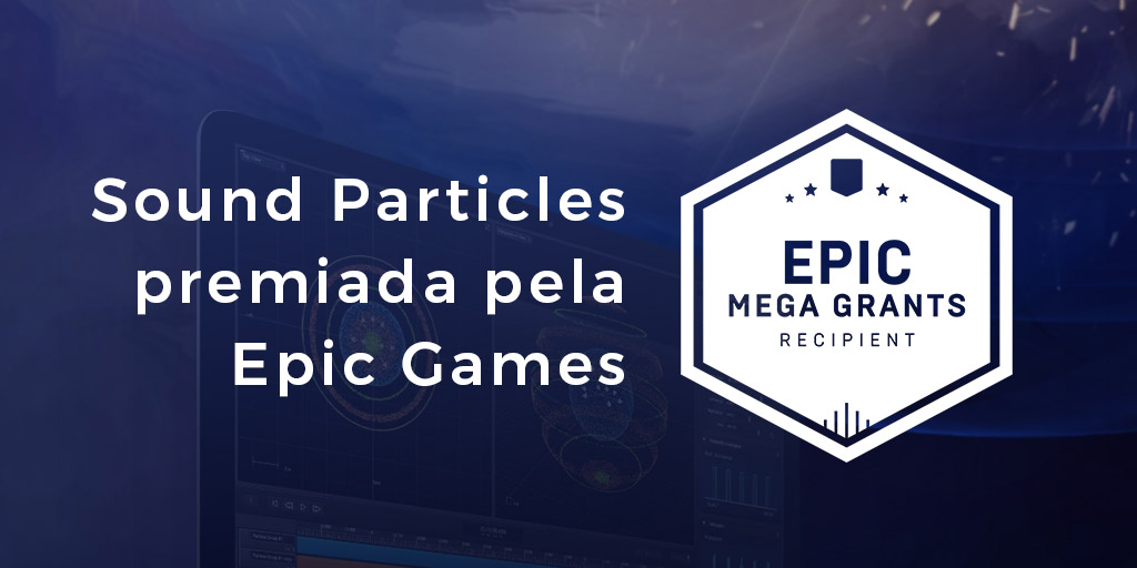 Sound Particles premiada pela Epic Games